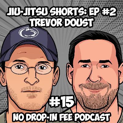#15 - Jiu-Jitsu Shorts: Episode 2 - Update with Trevor Doust