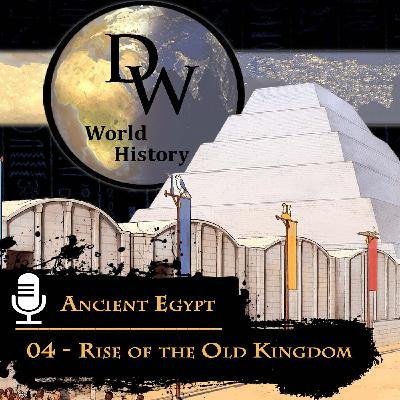 Ancient Egypt - 04 - Rise of the Old Kingdom