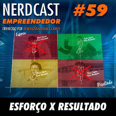 Empreendedor 59 - Esforço VS Resultado