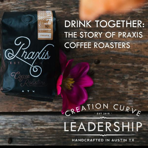 EPISODE 15 | DRINK TOGETHER: THE STORY OF PRAXIS COFFEE ROASTERS