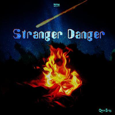 """Quick Bytes - """"Stranger Danger"""""""
