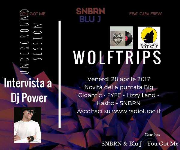 Wolf Trips #8 – 28 aprile 2017 – WITH DJ POWER NEW SONG OF BIG GIGANTIC – FYFE – LIZZY LAND – KASBO