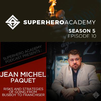 Risks & Strategies of going from Busboy to Franchiser ft. Jean Michel Paquet
