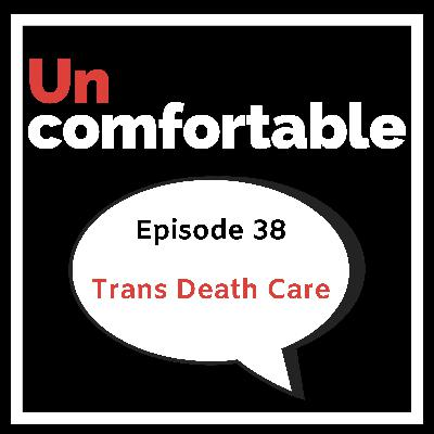Episode 38 - Trans Death Care