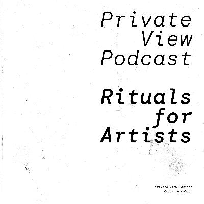 Private View Podcast   Rituals for Artists