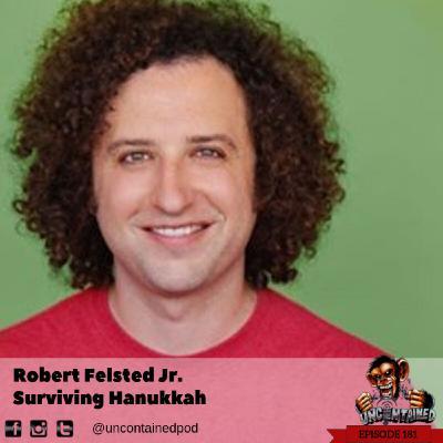 Episode 181: Robert Felsted Jr. - Surviving Hanukkah