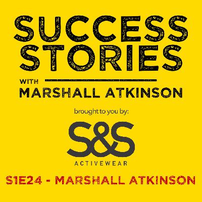 """Success Stories EP 24 - """"Turn the Tables on Marshall"""" with Marshall Atkinson"""
