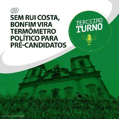 Terceiro Turno #09: Sem Rui Costa, Bonfim vira termômetro político para pré-candidatos