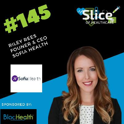 #145 - Riley Rees, Founder & CEO at Sofia Health