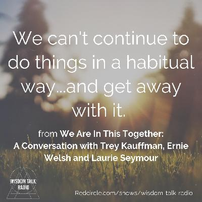 We Are in This Together: a conversation with Trey Kauffman, Ernie Welsh and Laurie Seymour