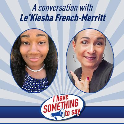 """Episode #85: """"I Have SOMETHING To Say"""" with special guest, Le'Kiesha French-Merritt"""