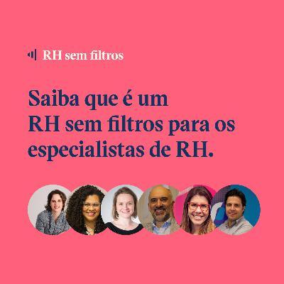 #7 - O que é um RH sem filtros para você? - Guilherme Dias e Convidados T1