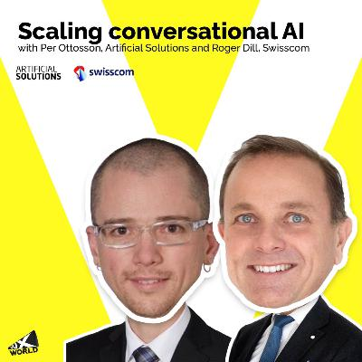 Scaling conversational AI with Roger Dill, Swisscom, and Per Ottosson, Artificial Solutions