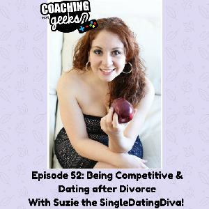 52 - Dating - Being Competitive and Dating After Divorce - Interview With Suzie the SingleDatingDiva