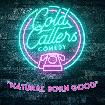 """""""Natural Born Good"""" by Cold Callers Comedy"""