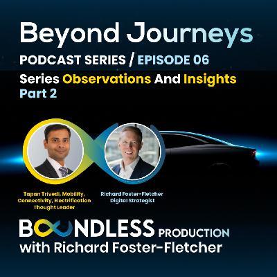 EP6 Beyond Journeys: Richard Foster-Fletcher and Tapan Trivedi - Series Observations Part 2