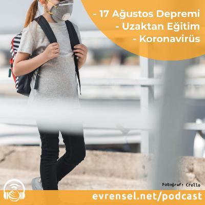 17 Ağustos Depremi, Uzaktan Eğitim, Koronavirüs...