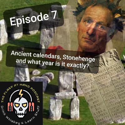Ep.7: Compass Box Oak Cross, Ancient Calendars, Stonehenge and What Year Is It Exactly?
