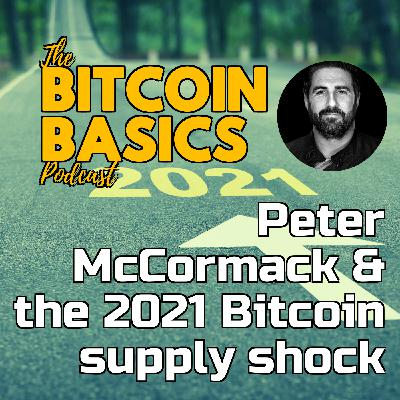 Peter McCormack & the 2021 Bitcoin supply shock | Bitcoin Basics (88)