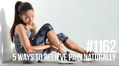 1162: Five Ways to Relieve Pain Naturally