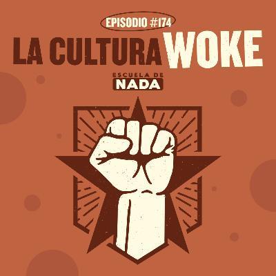 EP #174 - La cultura woke ¿buena o mala?