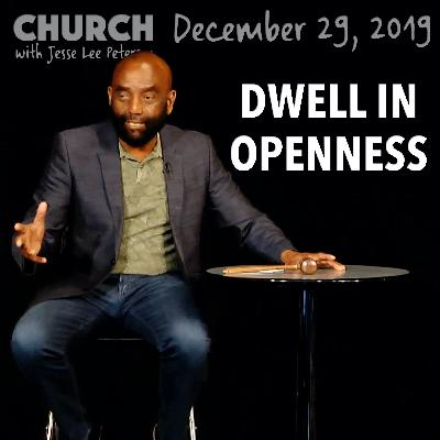 How to Be a Person of Openness (Church 12/29/19)