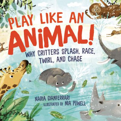Author Interview: Maria Gianferrari, author of Play Like an Animal