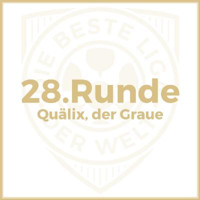 28. Runde // Quälix, der Graue
