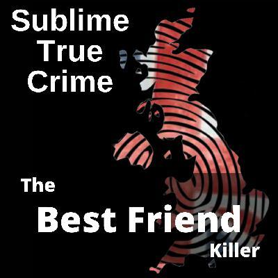 28: Ep 28 - The Best Friend Killer
