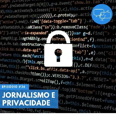 #36 – Jornalismo e privacidade