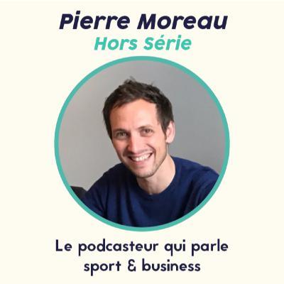 """Hors Série - Pierre Moreau """"Et si on parlait sport business ?"""""""