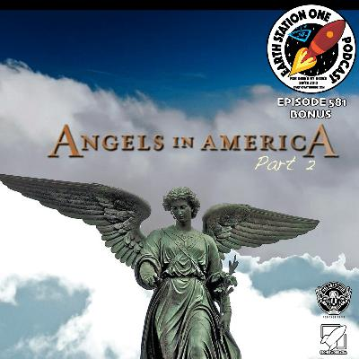 The Earth Station One Podcast Bonus - Angels In America Part 2
