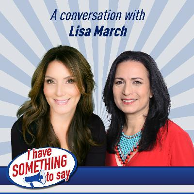 "Episode #47: ""I Have SOMETHING To Say"" with special guest, Lisa March"