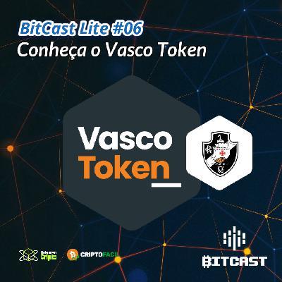 Bitcast Lite 006 - Conheça o Vasco Token
