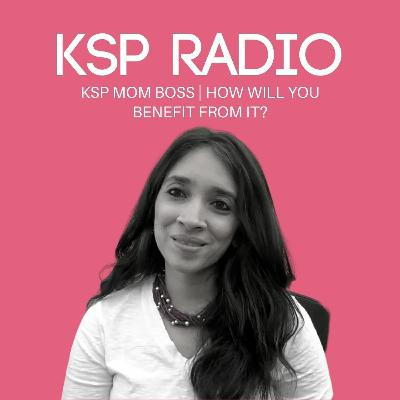 Episode 379: KSP Mom Boss | How Will You Benefit From It?