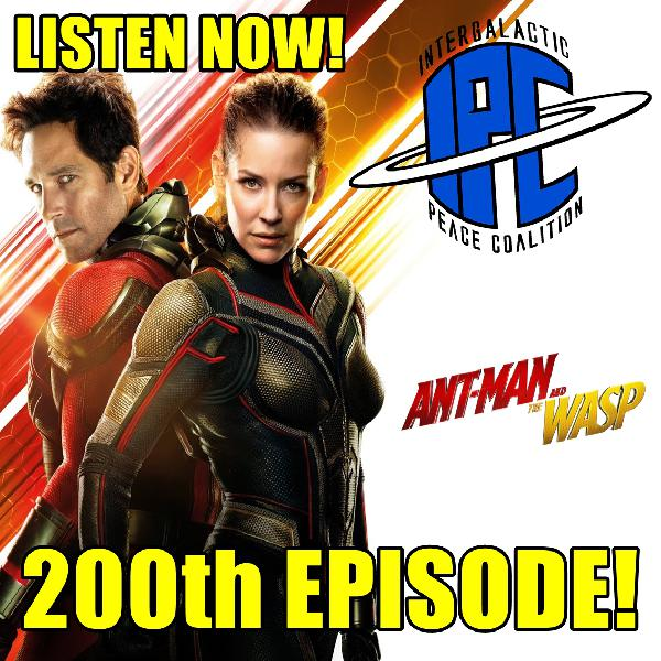 #200! - Announcements & Ant-Man And The Wasp | The IPC Podcast LIVE
