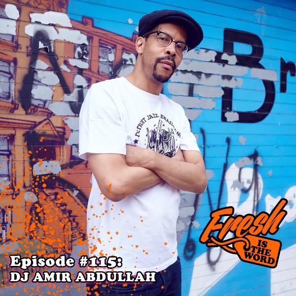 Episode #115: DJ Amir Abdullah – DJ, Music Historian, Curator