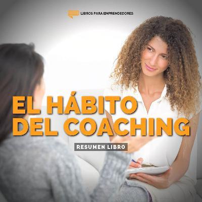 El Hábito del Coaching - Un Resumen de Libros para Emprendedores