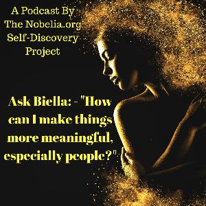 """Ask Biella: - """"How can I make things more meaningful, especially people?"""""""