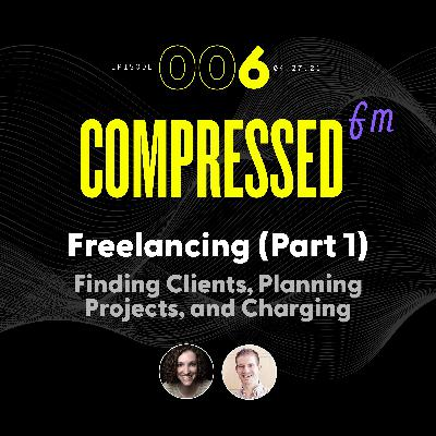 6 | Freelancing (Part 1) :: Finding Clients, Planning Projects, and Charging