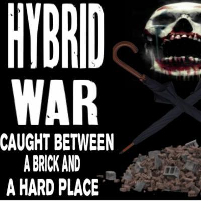 6/3/20: HYBRID WAR – CAUGHT BETWEEN A BRICK AND A HARD PLACE