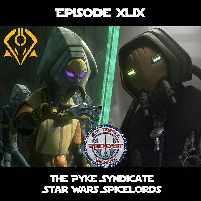 Episode XLIX - The Pyke Syndicate: Star Wars Spicelords