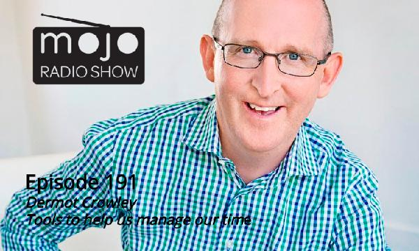 The Mojo Radio Show EP 191: Tools To Help Us Manage Our Time, Priorities, And Email - Dermot Crowley