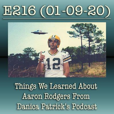 E216 Things We Learned About Aaron Rodgers From Danica Patrick's Podcast