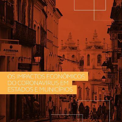 Os impactos econômicos do coronavírus em estados e municípios