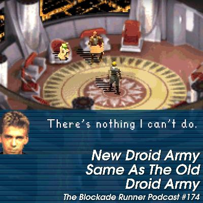 New Droid Army Same As The Old Droid Army - The Blockade Runner Podcast #174