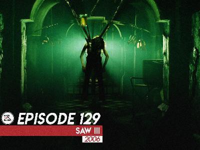 129: Saw III (2006)