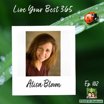 102: Live Your Best 365 & Get Rid of the Processed Foods | Alisa Bloom