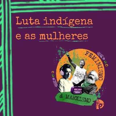 59: Luta indígena e as mulheres