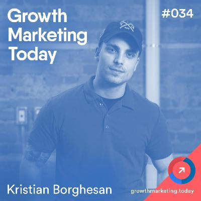 Why The Best Growth Marketers are Entrepreneurial - Kristian Borghesan (GMT034)